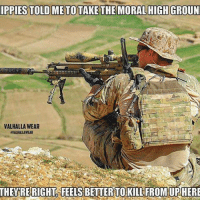 Military, Morality, and Valhalla: PPIESTOLDMETOTAKE THE MORAL HIGH GROUND  VALHALLA WEAR  fVALHALLA WEAR  THEY RE RIGHT FEELS BETTERTOKILLEROMUPHERE