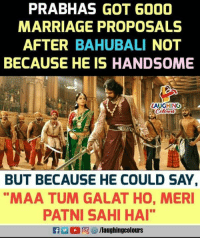 prabhas: PRABHAS GOT 6000  MARRIAGE PROPOSALS  AFTER BAHUBALI NOT  BECAUSE HE IS HANDSOME  LAUGHING  BUT BECAUSE HE COULD SAY,  MAA TUM GALAT HO, MER  PATNI SAHI HAI