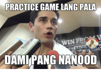 Filipino (Language), Pba, and Hahahaha: PRACTICE GAME LANG PALA  WIN FROA V  DAMI PANG NANOOD  Meme Center.com Oo nga naman hahahaha 😂