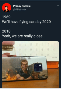 Cars, Yeah, and Flying Cars: Pranay Pathole  @PPathole  1969:  We'll have flying cars by 2020  2018:  Yeah, we are really close...  12  13  14  15  16  19  20  21  23  4  26  27  28  29  30
