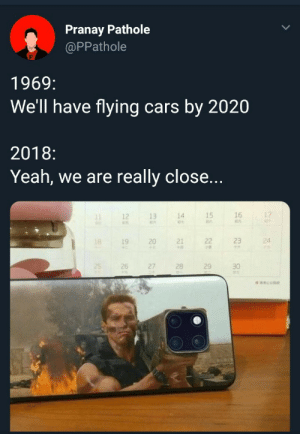 Cars, Dank, and Memes: Pranay Pathole  @PPathole  1969:  We'll have flying cars by 2020  2018:  Yeah, we are really close...  12  13  14  15  16  19  20  21  23  4  26  27  28  29  30 Flying cars are coming by Geek4lyf MORE MEMES