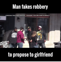 Dank, 🤖, and Big: PRANKIT  Man fakes robbery  COMEDIANI VIRAL VIDEO GREATOR -TOM MABE /YOUTUBE/ MABE IN AMERICA  euters  to propose to girlfriend This is one of the most elaborate proposals you'll ever see... Big shout out to Tom Mabe and Prank it FWD for the video!
