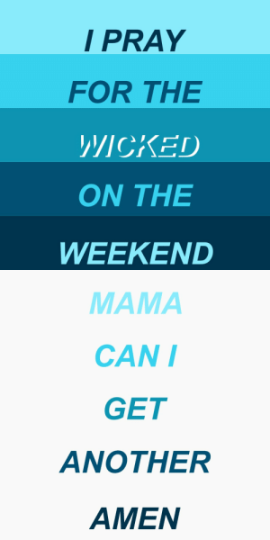 Target, Tumblr, and Blog: PRAY  FOR THE  WICKED  ON THE  WEEKEND   MAMA  CAN  GET  ANOTHER  AMEN ugliemo:  it's Saturday night