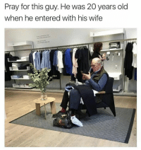 Memes, 🤖, and Bieber: Pray for this guy. He was 20 years old  when he entered with his wife 😂😂👏 @will_ent - - - - - - - text post textpost textposts relatable comedy humour funny kyliejenner kardashians hiphop follow4follow f4f kanyewest like4like l4l tumblr tumblrtextpost imweak lmao justinbieber relateable lol hoeposts memesdaily oktweet funnymemes hiphop bieber trump