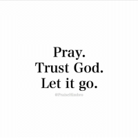 Let It Go: Pray  Trust God.  Let it go.  @Praise Himbro