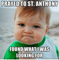 """Lost, Catholic, and Been: PRAYED TO ST. ANTHONY  FOUNDWHATI  WAS  LOOKING FOR One of the most practical Catholic prayers: """"St. Anthony, St. Anthony, please come around. Something's been lost and can't be found!"""""""