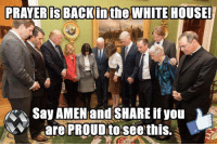 white houses: PRAYER is BACK the WHITE HOUSE!  Say AMEN and SHARE if you  are PROUD to see this.