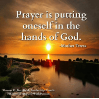 hand of god: Prayer is putting  oneself in the  hands of God  other Teresa  Sharon K. Brayfield, Leadership Goach  ngLife With Passion