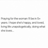 Continue to pray for your future Queens! prayedup blessup blessingsonblessings 💜💜❤: Praying for the woman I'll be in 5+  years. I hope she's happy, and loved,  living life unapologetically, doing what  she loves. Continue to pray for your future Queens! prayedup blessup blessingsonblessings 💜💜❤