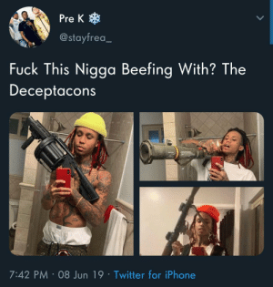 fuck this: *  Pre K  @stayfrea_  Fuck This Nigga Beefing With? The  Deceptacons  7:42 PM 08 Jun 19 Twitter for iPhone
