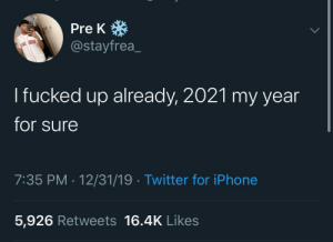 meirl: Pre K *  @stayfrea_  I fucked up already, 2021 my year  for sure  7:35 PM · 12/31/19 · Twitter for iPhone  5,926 Retweets 16.4K Likes meirl