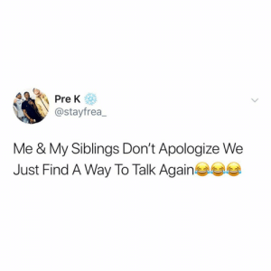 Be Like, Pre-K, and This: Pre K  @stayfrea_  Me & My Siblings Don't Apologize We  Just Find A Way To Talk Again It really be like this 🤣💯 https://t.co/mRFs7NSZGH