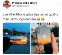 Iphone, Precious, and Camera: Precious and 3 others  @PreciousDafe  Even the iPhone glass has better quality  than Samsungs camera