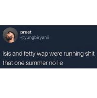 Fetty Wap, Funny, and Isis: preet  @yungbiryanii  isis and fetty wap were running shit  that one summer no lie @donny.drama is a top tier meme page 🔥🤤