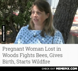 This woman leads an exciting lifeomg-humor.tumblr.com: Pregnant Woman Lost in  Woods Fights Bees, Gives  Birth, Starts Wildfire  CHECK OUT MEMEPIX.COM  MEMEPIX.COM This woman leads an exciting lifeomg-humor.tumblr.com