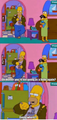 Memes, The Simpsons, and The Simpsons: Prem  Pren  Oh Homer you're not going as a hobo again?  Prem  Going where The Simpsons