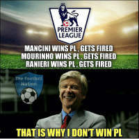 🤔: PREMIER  LEAGUE  MANCINI WINS PL GETS FIRED  MOURINHO WINS PL GETS FIRED  RANIERI WINS PL GETS FIRED  The Football  Nation  THAT IS WHYIDONTWIN PL 🤔