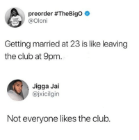 Club, Memes, and Jigga: preorder #TheBigo e  Oloni  Getting married at 23 is like leaving  the club at 9pm  Jigga Jai  @jxicilgin  Not everyone likes the club. 🤔😂Damn