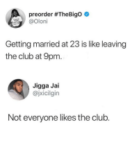 Club, Memes, and Jigga: preorder #TheBigo  Oloni  Cannot  and kill  Getting married at 23 is like leaving  the club at 9pm  Jigga Jai  @jxicilgin  Not everyone likes the club Follow @horoscoptic 😎