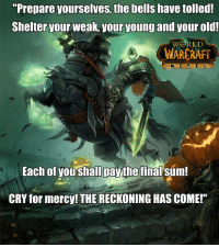 """I Love posting this every year <3 - Vyn  Want to chat and meet new wow players? Check out our discord! https://discord.gg/010RHq8t5GOhdqFrK: """"Prepare yourselves the bells have tolled!  Shelter your weak, your young and your old!  WORLD  WARRANT  Each of you shallpaythe final  sum!  CRY for mercy! THE RECKONING HAS COME!"""" I Love posting this every year <3 - Vyn  Want to chat and meet new wow players? Check out our discord! https://discord.gg/010RHq8t5GOhdqFrK"""