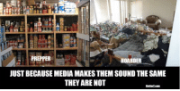 Memes, 🤖, and Media: PREPPER  HOARDER  JUST BECAUSE MEDIA MAKES THEM SOUND THE SAME  THEY ARE NOT