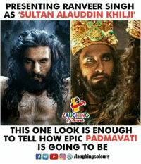 #Padmavati #RanveerSingh: PRESENTING RANVEER SINGH  AS 'SULTAN ALAUDDIN KHILJI  LAUGHING  THIS ONE LOOK IS ENOUGH  TO TELL HOW EPIC PADMAVAT  IS GOING TO BE #Padmavati #RanveerSingh