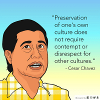 """Memes, Contempt, and 🤖: Preservation  of one's own  culture does  not require  Contempt or  disrespect for  other cultures.""""  Cesar Chavez  wearemitu In honor of Cesar Chavez day."""