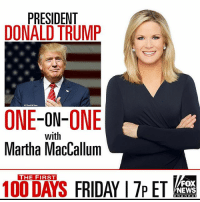 Anaconda, Donald Trump, and Friday: PRESIDENT  DONALD TRUMP  ONE-ON-ONE  with  Martha MacCallum  THE FIRST  100 DAYS  FOX  NEWS  c h a n n e Martha MacCallum sits down with President Donald Trump at the White House as he gets ready to mark 100 days in office. Don't miss the powerful interview on FoxNews, Friday at 7p ET!