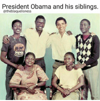 President Obama and his siblings  @theblaquelioness President Barack Obama and some of his extended family in Nairobi, 1988. Clockwise from top left: Abo Obama (half-brother; runs a cell-phone shop in Nairobi), Abon'go Malik Obama (half-brother; started a foundation in honor of his father, Barack Obama Sr.), Barack Obama, Bernard Obama (half-brother; runs an auto-parts firm in Nairobi), Auma Obama (half-sister; works for CARE International in Nairobi), Kezia Obama (stepmother; promotes Bingo for a British gambling concern). theblaquelioness