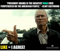 """Clint Eastwood: """"PRESIDENT OBAMA IS THE GREATEST HOAX EVER  PERPETRATED ON THE AMERICAN PEOPLE."""" - CLINT EASTWOOD  LIKE IAGREE!  POLITICAL INSIDER"""