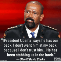 "Memes, Obama, and Business: ""[President Obama] says he has our  back. I don't want him at my back  because I don't trust him... He has  been stabbing us in the back.""  Sheriff David Clarke  FOX  BUSINESS Cold Dead Hands"