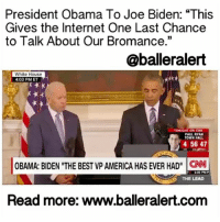 "President Obama To Joe Biden: ""This Gives the Internet One Last Chance to Talk About Our Bromance."" - blogged by: @eleven8 - ⠀⠀⠀⠀⠀⠀⠀⠀⠀ ⠀⠀⠀⠀⠀⠀⠀⠀⠀ JoeBiden wasn't the only person who was moved to tears Thursday when President Obama surprised him with the Presidential Medal of Freedom. ⠀⠀⠀⠀⠀⠀⠀⠀⠀ ⠀⠀⠀⠀⠀⠀⠀⠀⠀ Hailing Biden ""the best vice president America has ever had,"" PresidentObama honored Biden for his lifetime of public service which include his decades in the Senate, his eight years as VP, and his work to combat violence against women and sexual assault on college campuses. And as President Obama said, ""This gives the internet one last chance to talk about our bromance."" ⠀⠀⠀⠀⠀⠀⠀⠀⠀ ⠀⠀⠀⠀⠀⠀⠀⠀⠀ ""Joe, for your faith in your fellow Americans, for your love of country, and for your lifetime of service that will endure through the generations, I am pleased to award our nation's highest civilian honor — the Presidential Medal of Freedom,"" Obama said just before handing the VP his honor. ⠀⠀⠀⠀⠀⠀⠀⠀⠀ ⠀⠀⠀⠀⠀⠀⠀⠀⠀ Joe Biden was completely taken by surprise by the award, turning his back to the crowd to wipe away tears. ⠀⠀⠀⠀⠀⠀⠀⠀⠀ ⠀⠀⠀⠀⠀⠀⠀⠀⠀ ""I had no inkling,"" Biden said, taking the podium. He spent most of his acceptance speech praising President Obama for trusting him to do his job. ⠀⠀⠀⠀⠀⠀⠀⠀⠀ ⠀⠀⠀⠀⠀⠀⠀⠀⠀ ""Every single thing you've asked me to do, Mr. President, you have trusted me to do,"" he said. ""And that is a remarkable thing."" ⠀⠀⠀⠀⠀⠀⠀⠀⠀ ⠀⠀⠀⠀⠀⠀⠀⠀⠀ He continued, ""I've never known a president and few people I've ever met…who've had the integrity and the decency and the sense of other people's needs like you do."" ⠀⠀⠀⠀⠀⠀⠀⠀⠀ ⠀⠀⠀⠀⠀⠀⠀⠀⠀ Biden also had sweet words to share about the Obama family. ""Mr. President, there's not one single, solitary ounce of entitlement in you or Michelle or your beautiful daughters, and your girls are incredible, they really are."" ⠀⠀⠀⠀⠀⠀⠀⠀⠀ ⠀⠀⠀⠀⠀⠀⠀⠀⠀ He concluded his speech by saying, ""Mr. President, I'm indebted to you, I'm indebted to your friendship, I'm indebted to your family…and Mr. President, you know as long as there's breath in me, I'll be there for you."" .....to watch the videos log on to BallerAlert.com ( clickthelink on profile): President Obama To Joe Biden: ""This  Gives the Internet One Last Chance  to Talk About Our Bromance.""  @balleralert  White House  4:03 PM ET  TONIGHT ON CNN  PAUL RYAN  TOWN HALL  456 47  OBAMA: BIDEN THE BEST VP AMERICA HAS EVER HAD"" CNN  THE LEAD  Read more: www.balleralert.com President Obama To Joe Biden: ""This Gives the Internet One Last Chance to Talk About Our Bromance."" - blogged by: @eleven8 - ⠀⠀⠀⠀⠀⠀⠀⠀⠀ ⠀⠀⠀⠀⠀⠀⠀⠀⠀ JoeBiden wasn't the only person who was moved to tears Thursday when President Obama surprised him with the Presidential Medal of Freedom. ⠀⠀⠀⠀⠀⠀⠀⠀⠀ ⠀⠀⠀⠀⠀⠀⠀⠀⠀ Hailing Biden ""the best vice president America has ever had,"" PresidentObama honored Biden for his lifetime of public service which include his decades in the Senate, his eight years as VP, and his work to combat violence against women and sexual assault on college campuses. And as President Obama said, ""This gives the internet one last chance to talk about our bromance."" ⠀⠀⠀⠀⠀⠀⠀⠀⠀ ⠀⠀⠀⠀⠀⠀⠀⠀⠀ ""Joe, for your faith in your fellow Americans, for your love of country, and for your lifetime of service that will endure through the generations, I am pleased to award our nation's highest civilian honor — the Presidential Medal of Freedom,"" Obama said just before handing the VP his honor. ⠀⠀⠀⠀⠀⠀⠀⠀⠀ ⠀⠀⠀⠀⠀⠀⠀⠀⠀ Joe Biden was completely taken by surprise by the award, turning his back to the crowd to wipe away tears. ⠀⠀⠀⠀⠀⠀⠀⠀⠀ ⠀⠀⠀⠀⠀⠀⠀⠀⠀ ""I had no inkling,"" Biden said, taking the podium. He spent most of his acceptance speech praising President Obama for trusting him to do his job. ⠀⠀⠀⠀⠀⠀⠀⠀⠀ ⠀⠀⠀⠀⠀⠀⠀⠀⠀ ""Every single thing you've asked me to do, Mr. President, you have trusted me to do,"" he said. ""And that is a remarkable thing."" ⠀⠀⠀⠀⠀⠀⠀⠀⠀ ⠀⠀⠀⠀⠀⠀⠀⠀⠀ He continued, ""I've never known a president and few people I've ever met…who've had the integrity and the decency and the sense of other people's needs like you do."" ⠀⠀⠀⠀⠀⠀⠀⠀⠀ ⠀⠀⠀⠀⠀⠀⠀⠀⠀ Biden also had sweet words to share about the Obama family. ""Mr. President, there's not one single, solitary ounce of entitlement in you or Michelle or your beautiful daughters, and your girls are incredible, they really are."" ⠀⠀⠀⠀⠀⠀⠀⠀⠀ ⠀⠀⠀⠀⠀⠀⠀⠀⠀ He concluded his speech by saying, ""Mr. President, I'm indebted to you, I'm indebted to your friendship, I'm indebted to your family…and Mr. President, you know as long as there's breath in me, I'll be there for you."" .....to watch the videos log on to BallerAlert.com ( clickthelink on profile)"