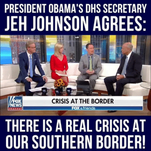 dhs: PRESIDENT OBAMA'S DHS SECRETARY  JEH JOHNSON AGREES  FOX  NEWS  CRISIS AT THE BORDER  FOX &friends  channe  THERE IS A REAL CRISIS AT  OUR SOUTHERN BORDER