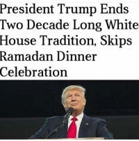 America, Guns, and Lol: President Trump Ends  Two Decade Long White  House Tradition, Skips  Ramadan Dinner  Celebration LOL. Based . Like - Comment - Tag . . Conservative America SupportOurTroops American Gun Constitution Politics TrumpTrain President Jobs Capitalism Military MikePence TeaParty Republican Mattis TrumpPence Guns AmericaFirst USA Political DonaldTrump Freedom Liberty Veteran Patriot Prolife Government PresidentTrump Partners @conservative_panda @reasonoveremotion @conservative.american @too_savage_for_democrats @conservative.nation1776 -------------------- Contact me ●Email- RaisedRightAlwaysRight@gmail.com ●KIK- @Raised_Right_ ●Send me letters! Raised Right, 5753 Hwy 85 North, 2486 Crestview, Fl 32536