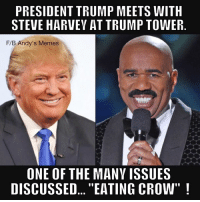 """Eat Crow: PRESIDENT TRUMP MEETS WITH  STEVE HARVEY AT TRUMP TOWER  F/B Andy's Memes  ONE OF THE MANV ISSUES  DISCUSSED... """"EATING CROW"""""""