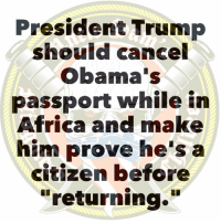 "Africa, Memes, and Indonesia: President Trump  should cancel  Obama's  passport while in  Africa and make  him prove he's a  citizen before  ""returning."" The sob is from Indonesia @realdonaldtrump"