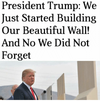 Beautiful, Donald Trump, and Memes: President Trump: We  Just Started Building  Our Beautiful Wall!  And No We Did Not  Forget President Donald Trump told the great people of Richfield, Ohio that the wall is now being built, despite some criticism from those saying he has abandoned that issue. The President also discussed his infrastructure plan and the plan to defeat the opioid epidemic impacting our country. TheRaisedRight.com _________________________________________ Raised Right 5753 Hwy 85 North 2486 Crestview, Fl 32536 _________________________________________ Like my page? Make sure to check out and follow the my sponsor who helps keep it running! 🛠@texasrusticdecor_more🛠 Custom rustic wood working and carpentry! DM Erik for more information on furniture and decor for your home! --------------------