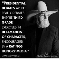 "Hungry, Memes, and Party: ""PRESIDENTIAL  DEBATES ARENT  REALLY DEBATES  THEY'RE THIRD  GRADE  EXERCISES IN  DEFAMATION  OF CHARACTER,  ENCOURAGED  BY A RATINGS  HUNGRY MEDIA.""  CHARLES DANIELS  The Free Thought Pryeot com Take a stand against the two party system this election cycle and #VoteLibertarian. #LegalizeFreedom #NoMoreMoldySandwiches"