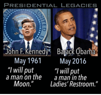 """-TheSage: PRESIDENTIAL LEGACIES  John F. Kennedy Barack Obama  May 1961  May 2016  """"I will put  """"I will put  a man on the  a man in the  Moon."""" Ladies' Restroom -TheSage"""