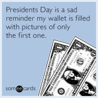 "<p><a href=""http://memehumor.tumblr.com/post/157485055255/presidents-day-is-a-sad-reminder-my-wallet-is"" class=""tumblr_blog"">memehumor</a>:</p>  <blockquote><p>Presidents Day is a sad reminder my wallet is filled with pictures of only the first one</p></blockquote>: Presidents Day is a sad  reminder my wallet is filled  with pictures of only  the first one.  someecards  ее <p><a href=""http://memehumor.tumblr.com/post/157485055255/presidents-day-is-a-sad-reminder-my-wallet-is"" class=""tumblr_blog"">memehumor</a>:</p>  <blockquote><p>Presidents Day is a sad reminder my wallet is filled with pictures of only the first one</p></blockquote>"