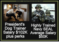 navy seal: President's  Highly Trained  Dog Trainer  Navy SEAL  Salary $102K verage Salary  plus perks  $50K