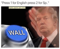 "😂: ""Press 1 for English press 2 for Sp.  english, spanish, wall, trump  WALL 😂"