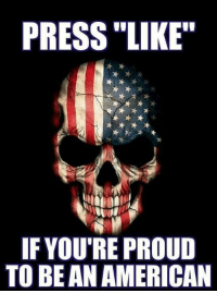 "Memes, 🤖, and Press: PRESS ""LIKE""  IF YOU'RE PROUD  TO BE AN AMERICAN ""Like"" if you're proud to be an American! #OathKeeper #Constitution #SilentMajority #AmericaFirst facebook.com/exposethetruthtoday"
