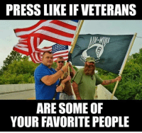 Extremely Pissed off RIGHT Wingers 2: PRESS LIKE IFVETERANS  ARE SOME OF  YOUR FAVORITE PEOPLE Extremely Pissed off RIGHT Wingers 2