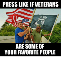 YES!: PRESS LIKE IFVETERANS  ARE SOME OF  YOUR FAVORITE PEOPLE YES!