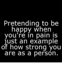 Memes, 🤖, and Examples: Pretending to be  happy when  you're in pain is  just an example  of how strong you  are as a person Tag Someone <3 <3