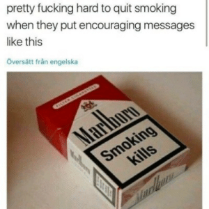 Fucking, Smoking, and Marlboro: pretty fucking hard to quit smoking  when they put encouraging messages  like this  Översätt från engelska  CHSTER CSARSAS  Marlboro  Smoking  kills  urlgare
