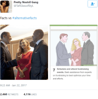 Blackpeopletwitter, Facts, and Gang: Pretty Nostril Gang  @TallGlassofStyL  Facts vs #alternativefacts  Schedule and attend fundraising  events. Seek assistance from experts  on fundraising to best optimize your time  and efforts.  9:22 AM Jan 22, 2017  2,460 RETWEETS4,116 LIKES <p>Change we can believe in (via /r/BlackPeopleTwitter)</p>