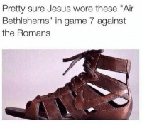 "Still lost: Pretty sure Jesus wore these ""Air  Bethlehems"" in game 7 against  the Romans Still lost"