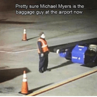 michael myers: Pretty sure Michael Myers is the  baggage guy at the airport now